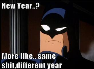 Batman disant 'New Year? More like same shit, different year'